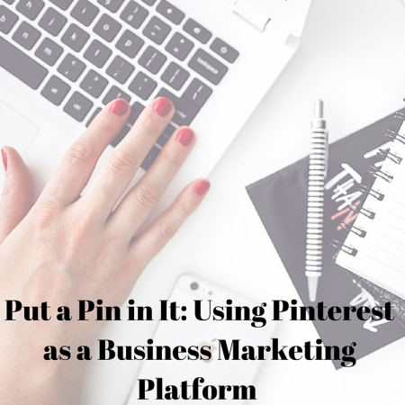 Put a Pin in It- Using Pinterest as a Business Marketing Platform