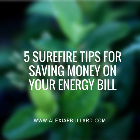 5 Surefire Tips for Saving Money on Your Energy Bill